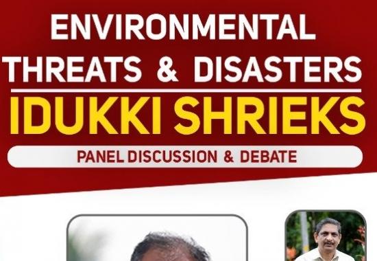 Environmental threats and disasters – Idukki Shrieks – Panel discussion and debate